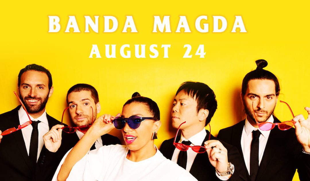 Banda Magda Ignites The Queen on August 24